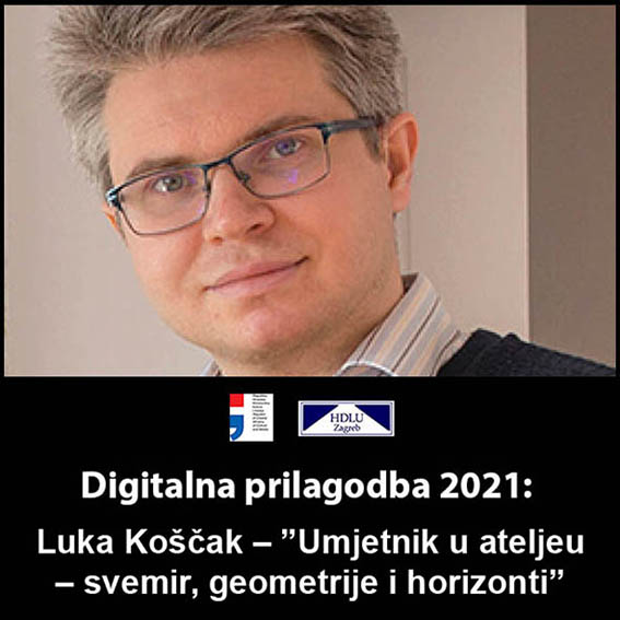 """7. Digitalna prilagodba 2021: Luka Koščak – """"Umjetnik u ateljeu – svemir, geometrije i horizonti"""", 14. 4. 2021. 7. Luka Koščak, 14. 4. 2021."""